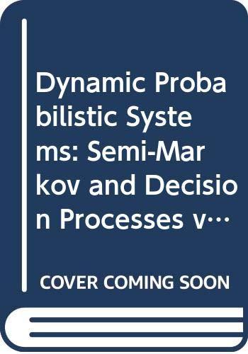 Dynamic Probabilistic Systems: Semi-Markov and Decision Processes: Howard, Ronald A.
