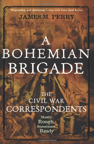 9780471416982: A Bohemian Brigade: The Civil War Correspondents--Mostly Rough, Sometimes Ready