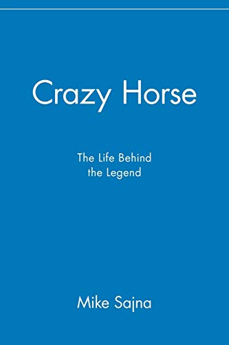 Crazy Horse: The Life Behind the Legend: Mike Sajna