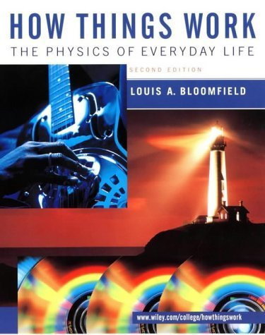 9780471417095: How Things Work - Physics of Everyday Life (2nd, 01) by Bloomfield, Louis A [Paperback (2001)]