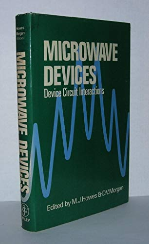 Microwave Devices Device Circuit Interactions: Howes, M J