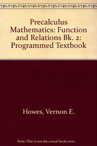 Precalculus Mathematics: Function and Relations Bk. 2: Programmed Textbook: Howes, Vernon E.