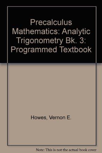 Precalculus Mathematics: Analytic Trigonometry Bk. 3: Programmed Textbook: Howes, Vernon E.