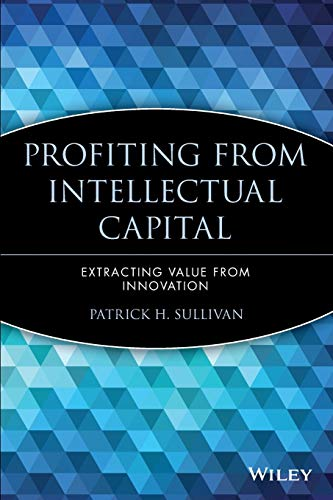 9780471417477: Profiting from Intellectual Capital: Extracting Value from Innovation (Intellectual Property-General, Law, Accounting & Finance, Management, Licensing, Special Topics)