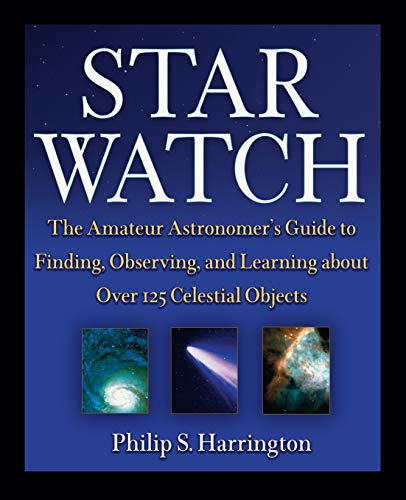 9780471418047: Star Watch: The Amateur Astronomer's Guide to Finding, Observing, and Learning About over 125 Celestial Objects