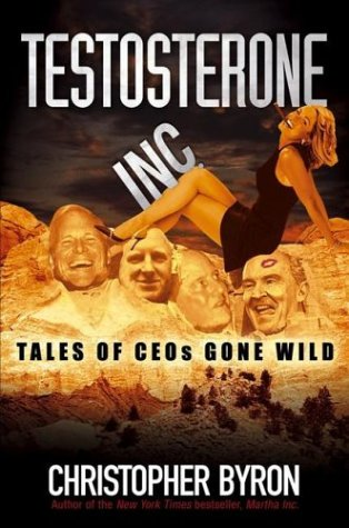 9780471420057: Testosterone Inc.: Tales of CEOs Gone Wild