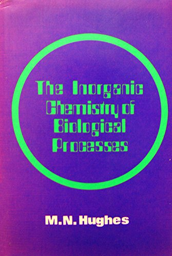 The Inorganic Chemistry of Biological Processes,: Hughes, M.N.,