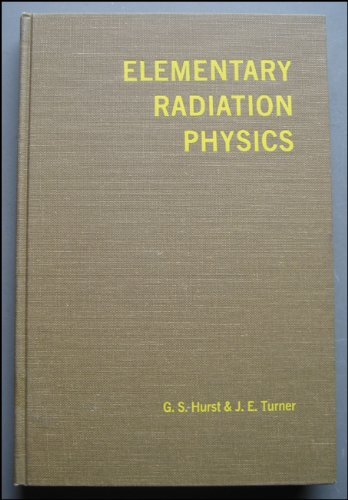 ELEMENTARY RADIATION PHYSICS.: Hurst, G.S. & J.E. Turner.