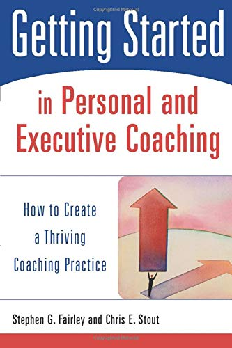 9780471426240: Getting Started in Personal and Executive Coaching: How to Create a Thriving Coaching Practice