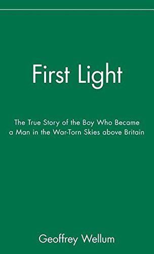 9780471426271: First Light: The True Story of the Boy Who Became a Man in the War-Torn Skies above Britain