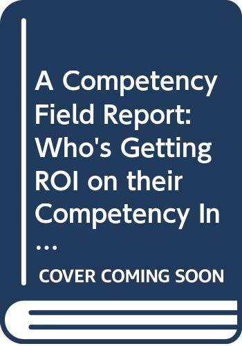 9780471426363: A Competency Field Report: Who's Getting ROI on their Competency Investment and How They're Doing It