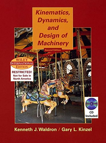 Kinematics, Dynamics, and Design of Machinery: Kenneth J. Waldron