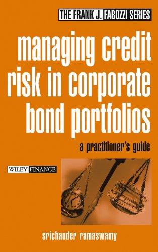 Managing Credit Risk in Corporate Bond Portfolios: A Practitioner s Guide (Hardback): Srichander ...