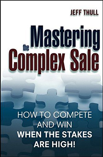 9780471431510: Mastering the Complex Sale: How to Compete and Win When the Stakes are High!