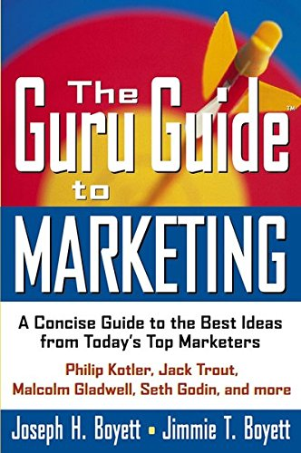 The Guru Guide To Marketing A Concise Guide To The Best Ideas From Today's Top Marketers (9780471434269) by Jimmie T. Boyett; Joseph H. Boyett