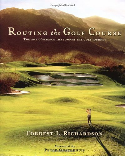 9780471434801: Routing the Golf Course: The Art and Science That Forms the Golf Journey (Forrest Richardson Golf Group)