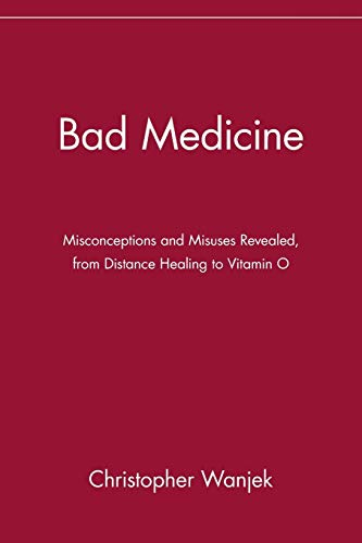 9780471434993: Bad Medicine: Misconceptions and Misuses Revealed, from Distance Healing to Vitamin O (Wiley Bad Science Series)