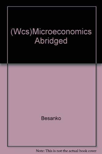 Wcs)Microeconomics Abridged: Besanko