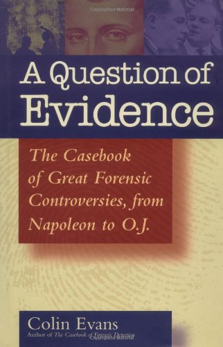 A Question of Evidence: The Casebook of Great Forensic Controversies, from Napoleon to O. J.
