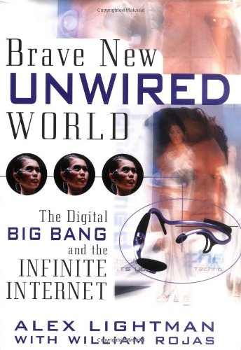 9780471441106: Brave New Unwired World: The Digital Big Bang and the Infinite Internet