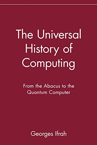 9780471441472: The Universal History of Computing: From the Abacus to the Quantum Computer: From the Abacus to the Quantum Computer
