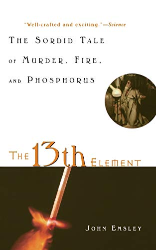 9780471441496: The 13th Element: The Sordid Tale of Murder, Fire, and Phosphorus