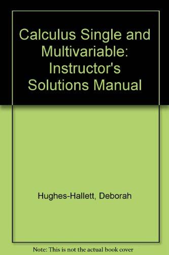 Calculus Single and Multivariable: Instructor's Solutions Manual: Hughes-Hallett, Deborah