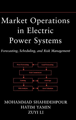 Market Operations in Electric Power Systems: Forecasting,: M. Shahidehpour, H.