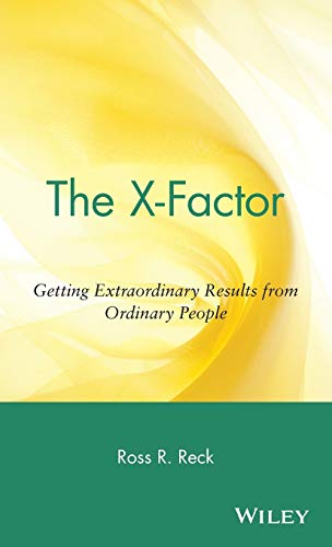 9780471443896: The X-Factor: Getting Extraordinary Results from Ordinary People
