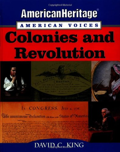 American Heritage, American Voices: Colonies and Revolution: King, David C.