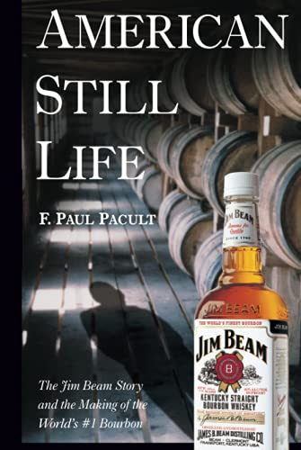 9780471444077: American Still Life: The Jim Beam Story and the Making of the World's #1 Bourbon: The Jim Beam Story and the Making of the World's No.1 Bourbon