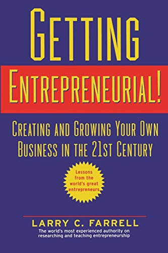 Getting Entrepreneurial!: Creating and Growing Your Own: Larry C. Farrell,