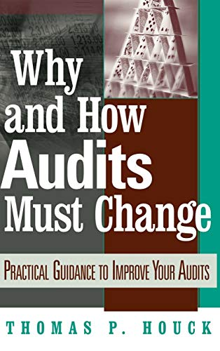 9780471444299: Why and How Audits Must Change: Practical Guidance to Improve Your Audits