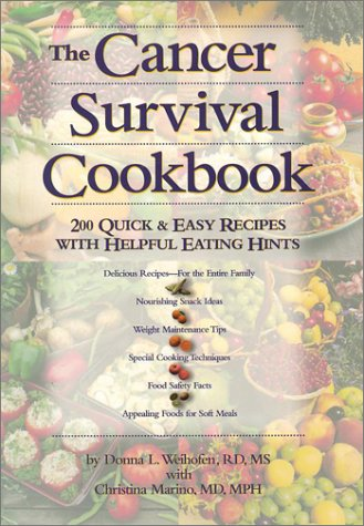The Cancer Survival Cookbook: 200 Quick and Easy Recipes with Helpful Eating Hints: Weihofen, Donna...