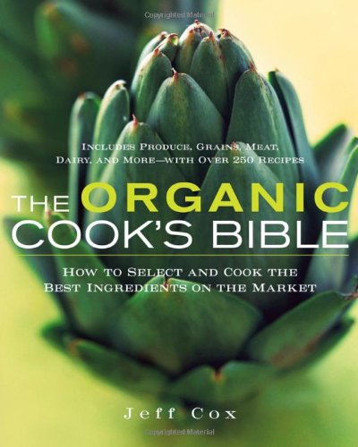 The Organic Cook's Bible: How to Select and Cook the Best Ingredients on the Market (0471445789) by Cox, Jeff