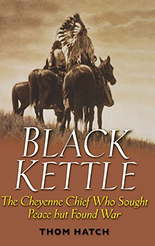 9780471445920: Black Kettle : The Cheyenne Chief Who Sought Peace but Found War