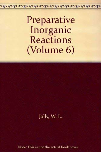 Preparative Inorganic Reactions (Volume 6): Jolly, W. L.
