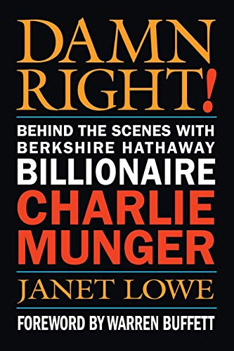 Damn Right: Behind the Scenes with Berkshire Hathaway Billionaire Charlie Munger (0471446912) by Janet Lowe