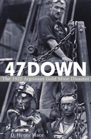 9780471446927: 47 Down: The 1922 Argonaut Gold Mine Disaster