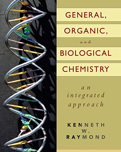 General, Organic, and Biological Chemistry, An Integrated: Kenneth W. Raymond