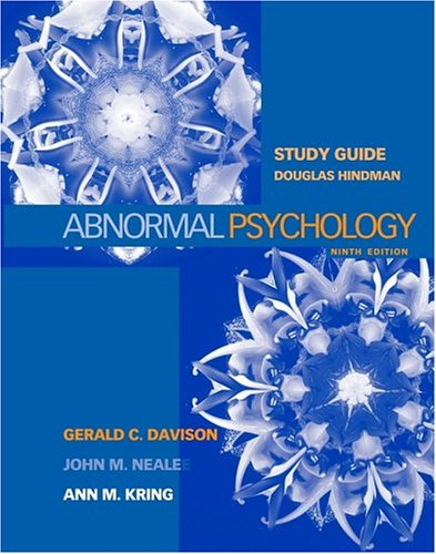 Study Guide to accompany Abnormal Psychology, 9th Edition (0471447390) by Gerald C. Davison; John M. Neale; Ann M. Kring