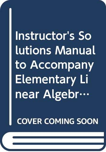 9780471447986: Instructor's Solutions Manual to Accompany Elementary Linear Algebra Ninth Edition