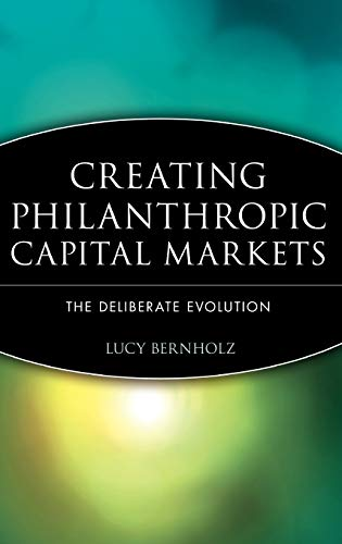 9780471448525: Creating Philanthropic Capital Markets: The Deliberate Evolution