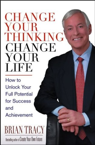 9780471448587: Change Your Thinking, Change Your Life: How to Unlock Your Full Potential for Success and Achievement