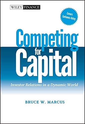 Competing for Capital: Investor Relations in a Dynamic World (Wiley Finance)