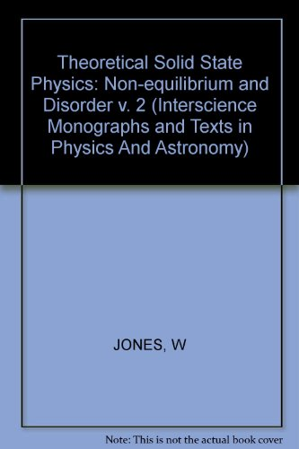 Theoretical Solid State Physics, Volume 2: Non-Equilibrium and Disorder: Jones, William, March, ...