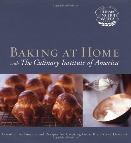 Baking At Home With The Culinary Institute Of America: Culinary Institute of America
