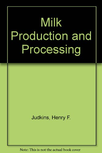 Milk Production and Processing: Henry F. Judkins;