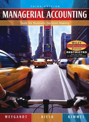 Managerial Accounting: Tools for Business Decision Making: Weygandt, Jerry J.,