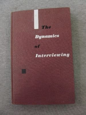 Dynamics of Interviewing : Theory, Technique and: C. F. Cannell;
